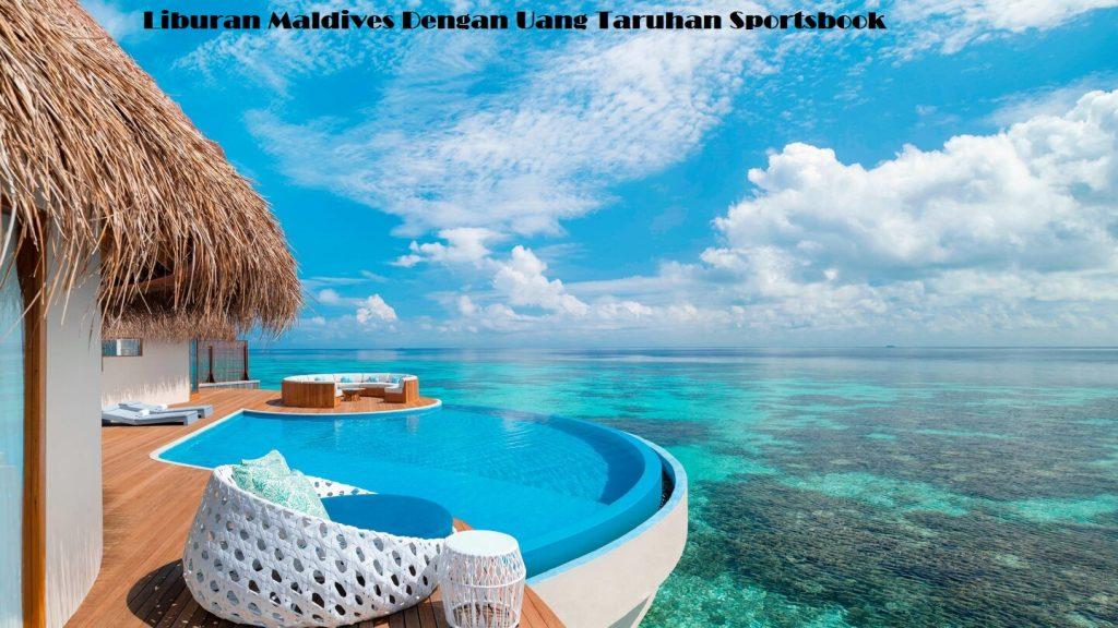 Liburan Maldives Dengan Uang Taruhan Sportsbook