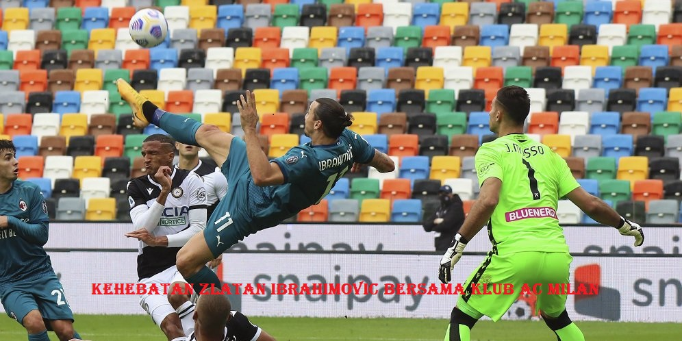 Kehebatan Zlatan Ibrahimovic Bersama Klub Ac Milan